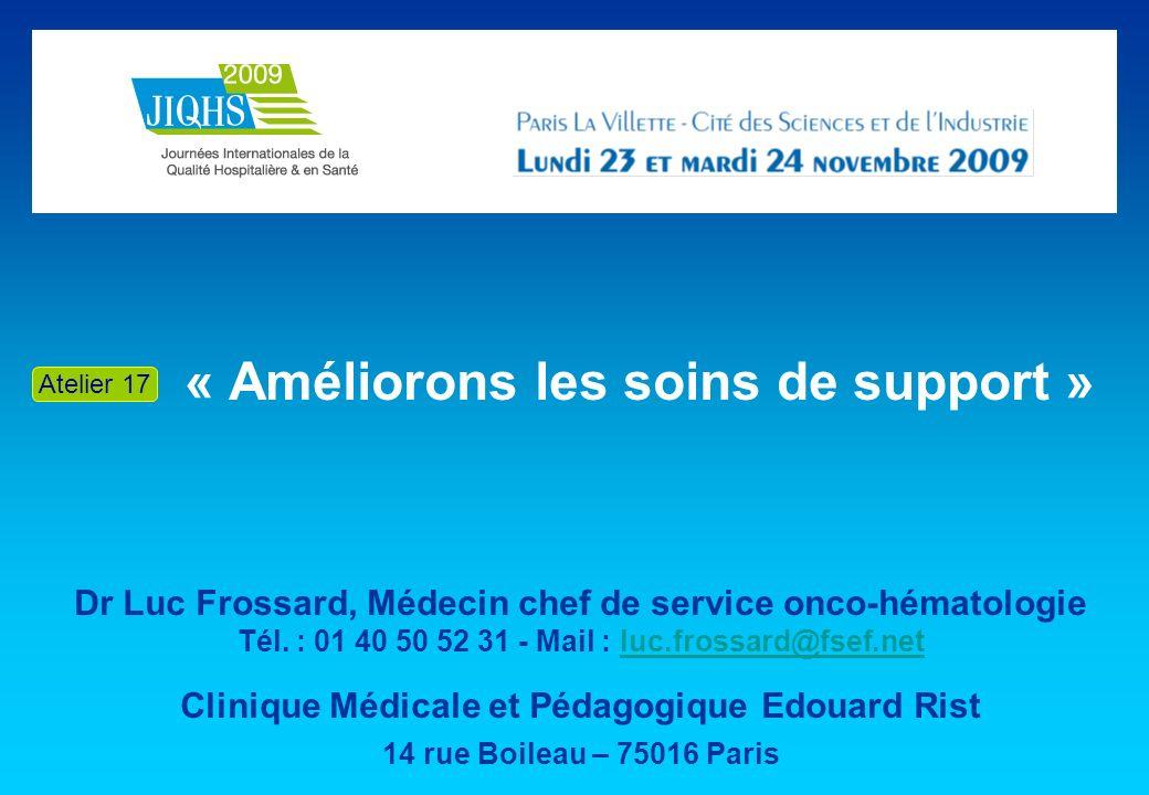 « Améliorons les soins de support » Dr Luc Frossard, Médecin chef de service onco-hématologie Tél. : 01 40 50 52 31 - Mail : luc.frossard@fsef.netluc.