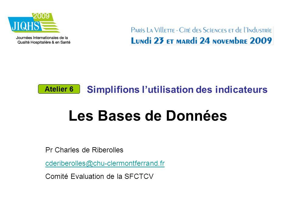 Les Bases de Données 1 er Principe : LIMITER SON AMBITION 2 ème Principe: être UTILES UTILISABLES UTILISEES Atelier 6 : Simplifions lutilisation des indicateurs.
