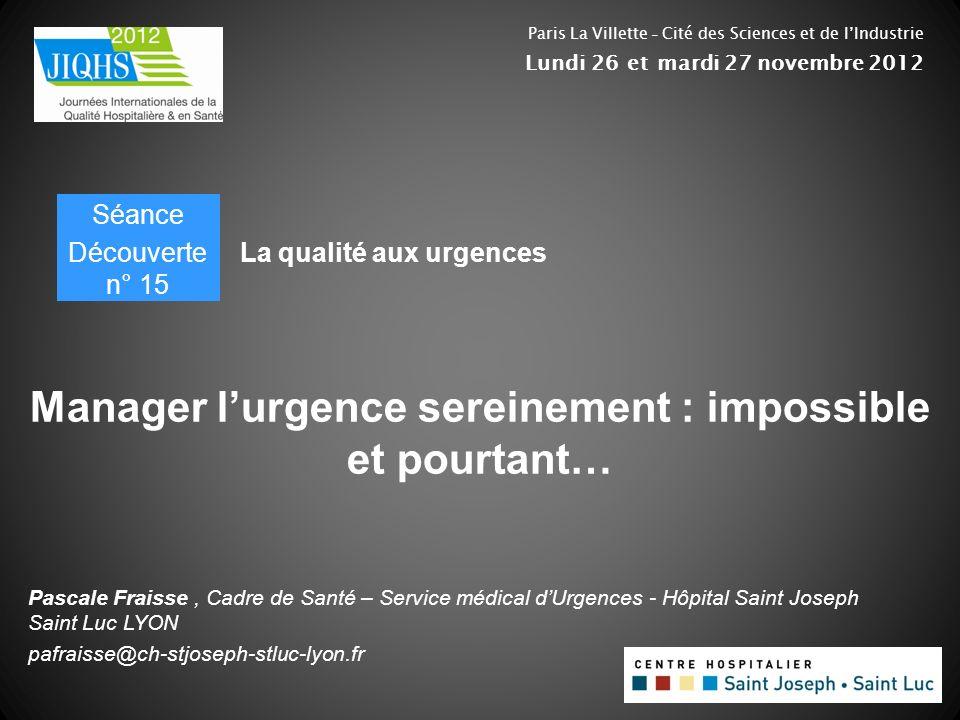 Pascale Fraisse, Cadre de Santé – Service médical dUrgences - Hôpital Saint Joseph Saint Luc LYON pafraisse@ch-stjoseph-stluc-lyon.fr Manager lurgence