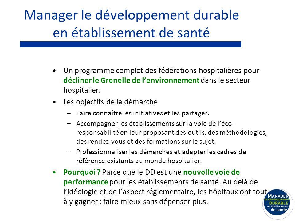 Manager le développement durable en établissement de santé Un programme complet des fédérations hospitalières pour décliner le Grenelle de lenvironnement dans le secteur hospitalier.