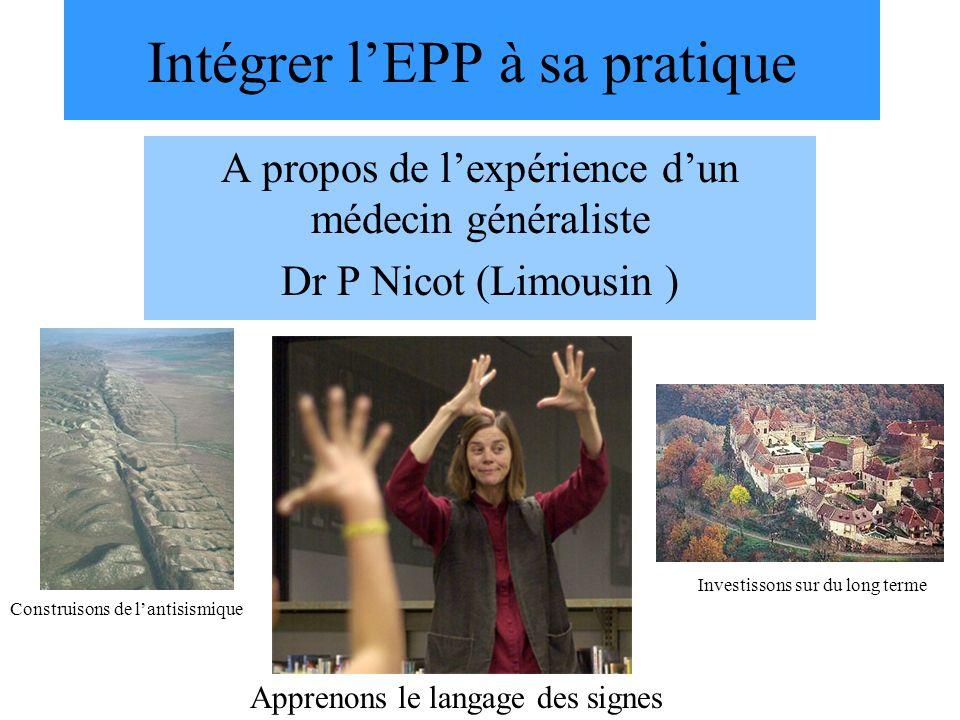 Intégrer lEPP à sa pratique A propos de lexpérience dun médecin généraliste Dr P Nicot (Limousin ) Construisons de lantisismique Apprenons le langage des signes Investissons sur du long terme