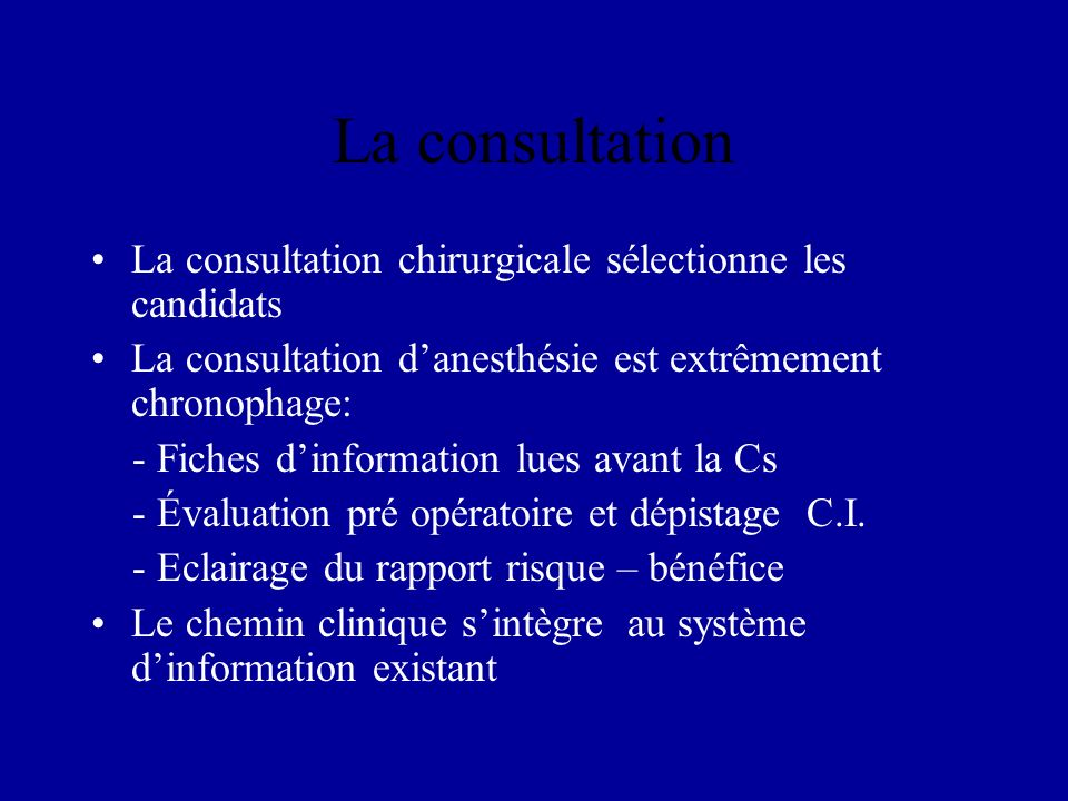 La consultation La consultation chirurgicale sélectionne les candidats La consultation danesthésie est extrêmement chronophage: - Fiches dinformation