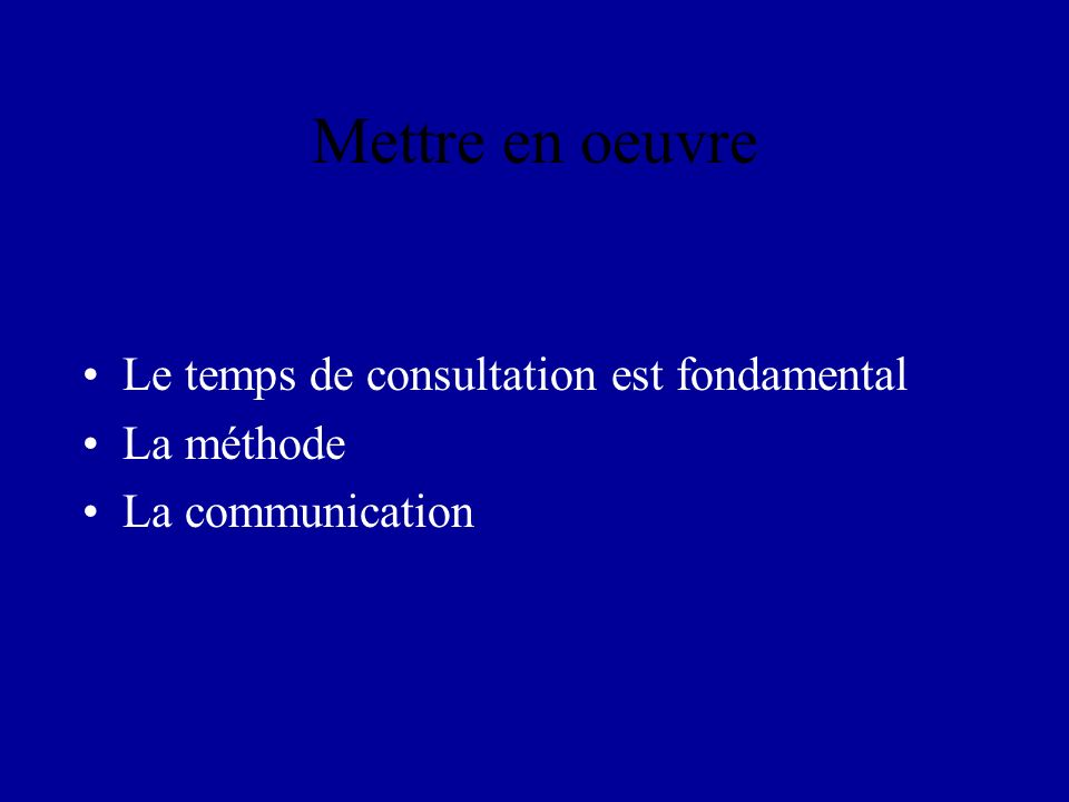 Mettre en oeuvre Le temps de consultation est fondamental La méthode La communication