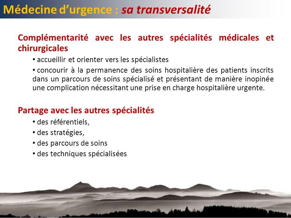 Médecine durgence : sa transversalité Complémentarité avec les autres spécialités médicales et chirurgicales accueillir et orienter vers les spécialis