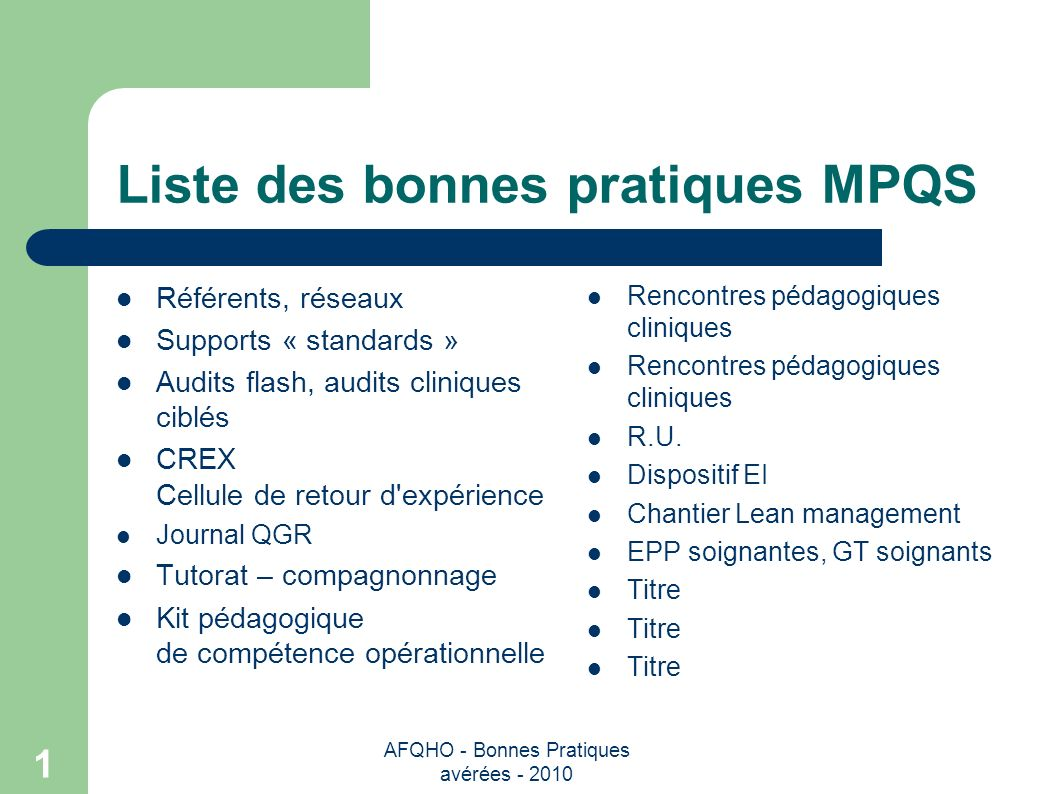 AFQHO - Bonnes Pratiques avérées - 2010 1 Liste des bonnes pratiques MPQS Référents, réseaux Supports « standards » Audits flash, audits cliniques cib