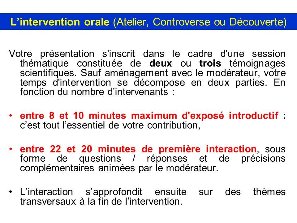 Lintervention orale (Atelier, Controverse ou Découverte) Votre présentation s'inscrit dans le cadre d'une session thématique constituée de deux ou tro