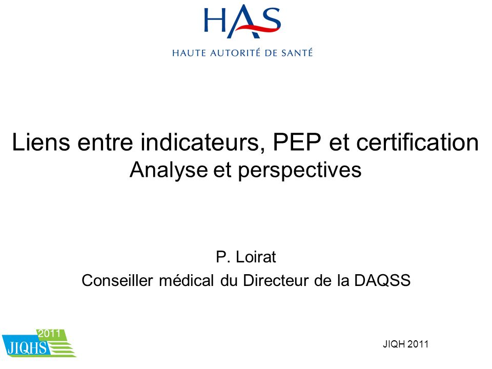 JIQH 2011 Liens entre indicateurs, PEP et certification Analyse et perspectives P.