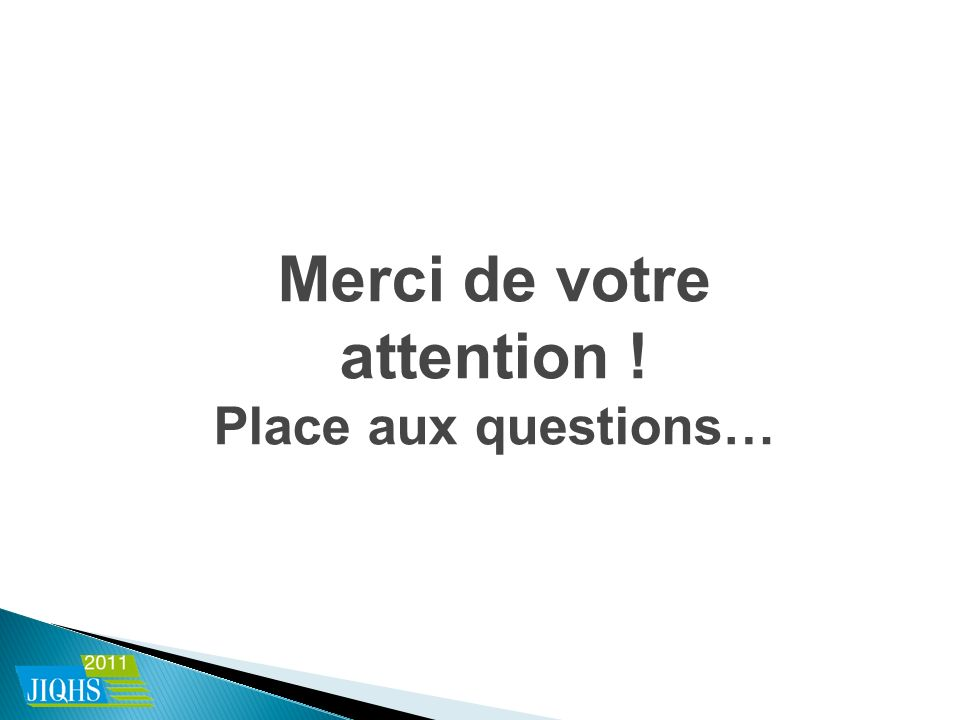 Merci de votre attention ! Place aux questions…