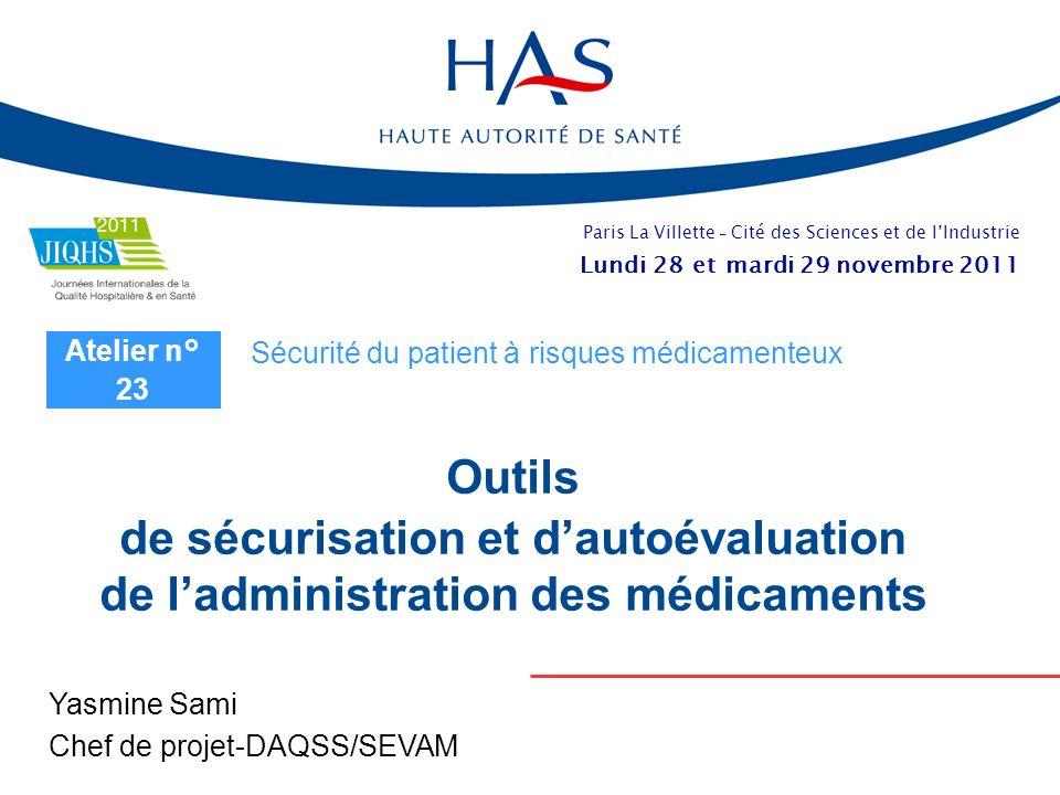 Outils de sécurisation et dautoévaluation de ladministration des médicaments Yasmine Sami Chef de projet-DAQSS/SEVAM Atelier n° 23 Sécurité du patient
