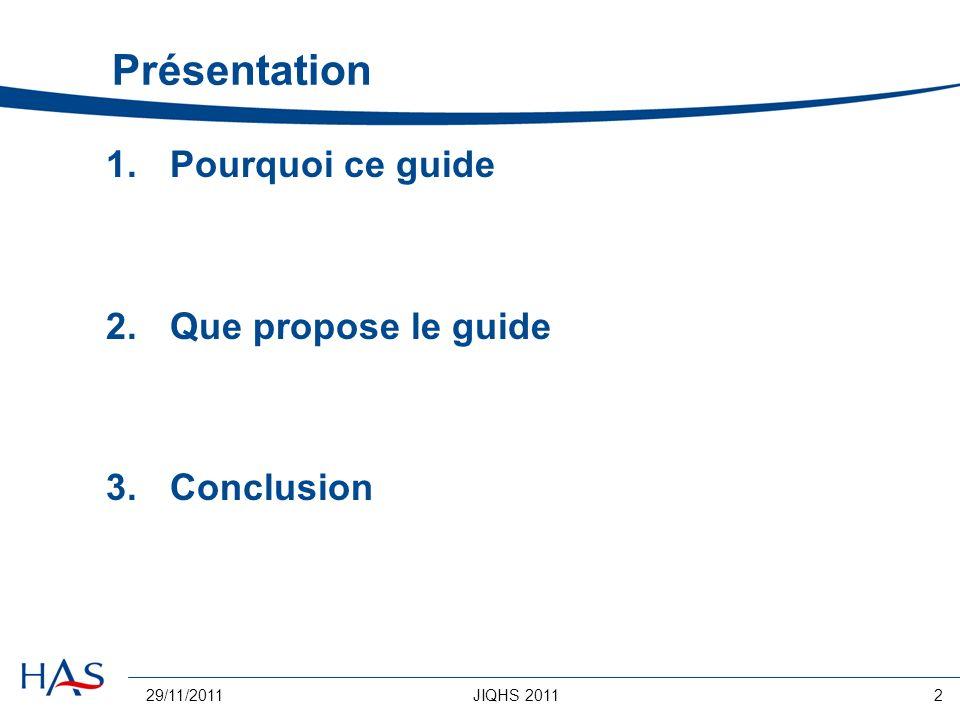 29/11/2011JIQHS 20112 Présentation 1.Pourquoi ce guide 2.Que propose le guide 3.Conclusion