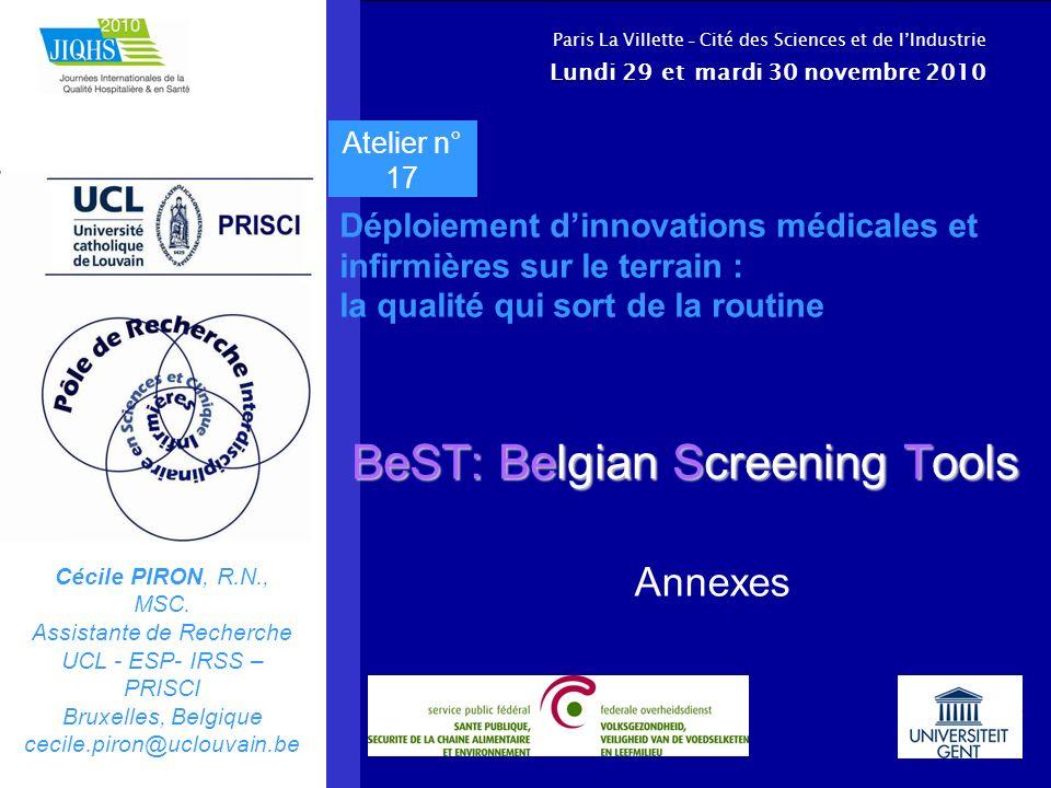 BeST: Belgian Screening Tools Annexes Cécile PIRON, R.N., MSC. Assistante de Recherche UCL - ESP- IRSS – PRISCI Bruxelles, Belgique cecile.piron@uclou