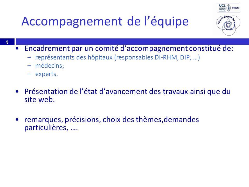 3 Accompagnement de léquipe Encadrement par un comité daccompagnement constitué de: –représentants des hôpitaux (responsables DI-RHM, DIP, …) –médecins; –experts.