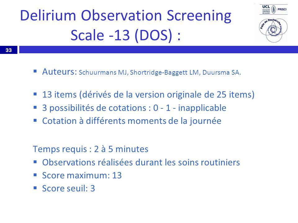 33 Delirium Observation Screening Scale -13 (DOS) : Auteurs: Schuurmans MJ, Shortridge-Baggett LM, Duursma SA. 13 items (dérivés de la version origina