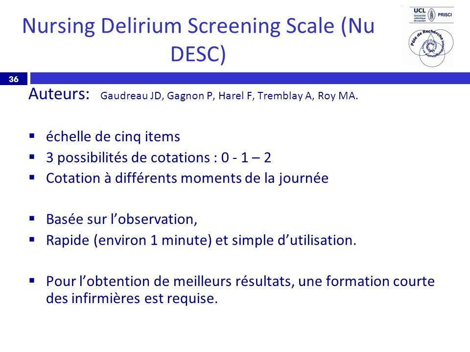 36 Nursing Delirium Screening Scale (Nu DESC) Auteurs: Gaudreau JD, Gagnon P, Harel F, Tremblay A, Roy MA. échelle de cinq items 3 possibilités de cot