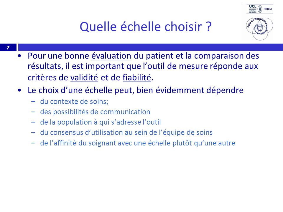 7 Quelle échelle choisir ? Pour une bonne évaluation du patient et la comparaison des résultats, il est important que loutil de mesure réponde aux cri