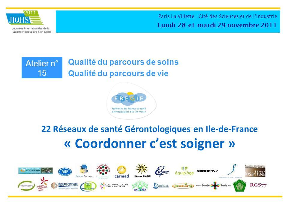 22 Réseaux de santé Gérontologiques en Ile-de-France « Coordonner cest soigner » Atelier n° 15 Qualité du parcours de soins Qualité du parcours de vie