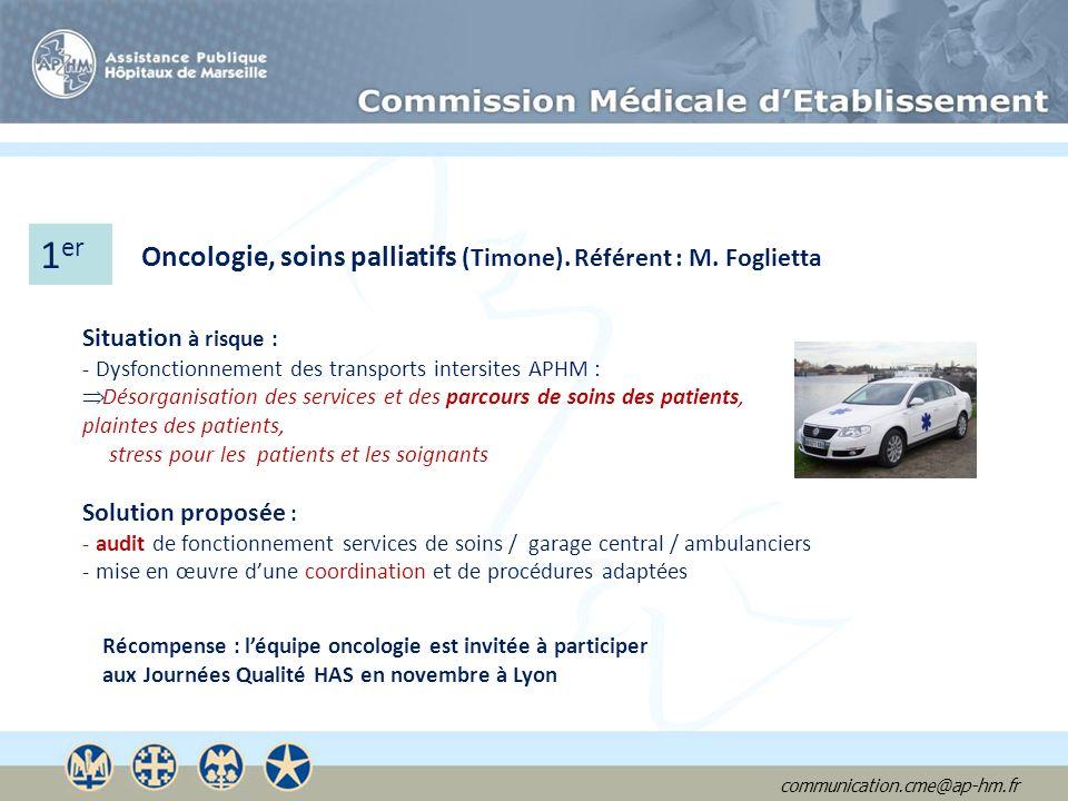 communication.cme@ap-hm.fr 1 er Oncologie, soins palliatifs (Timone). Référent : M. Foglietta Situation à risque : - Dysfonctionnement des transports
