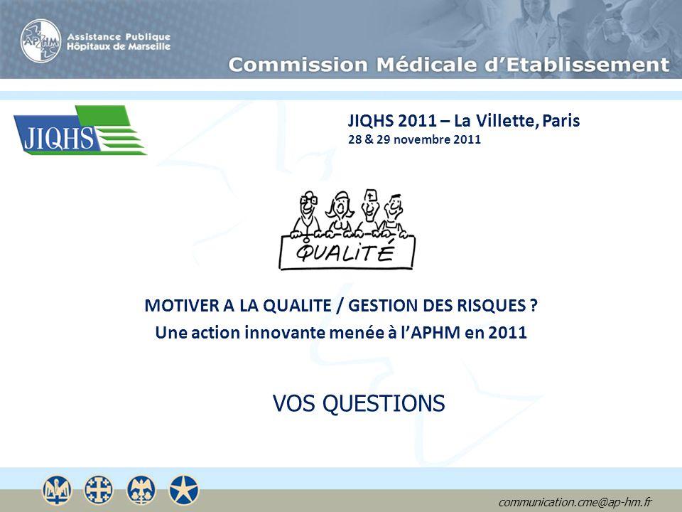 communication.cme@ap-hm.fr MOTIVER A LA QUALITE / GESTION DES RISQUES ? Une action innovante menée à lAPHM en 2011 JIQHS 2011 – La Villette, Paris 28