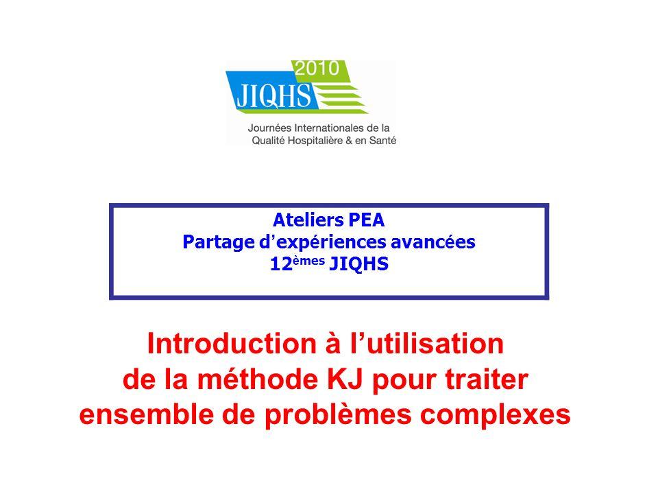 Ateliers PEA Partage d exp é riences avanc é es 12 è mes JIQHS Introduction à lutilisation de la méthode KJ pour traiter ensemble de problèmes complex