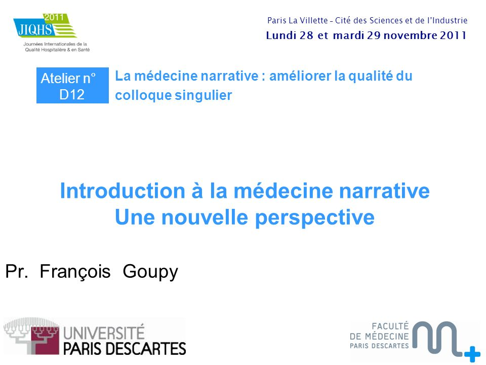 Pr. François Goupy Atelier n° D12 La médecine narrative : améliorer la qualité du colloque singulier Introduction à la médecine narrative Une nouvelle