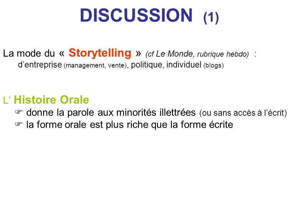 DISCUSSION (1) La mode du « Storytelling » (cf Le Monde, rubrique hebdo) : dentreprise (management, vente), politique, individuel (blogs) L Histoire O