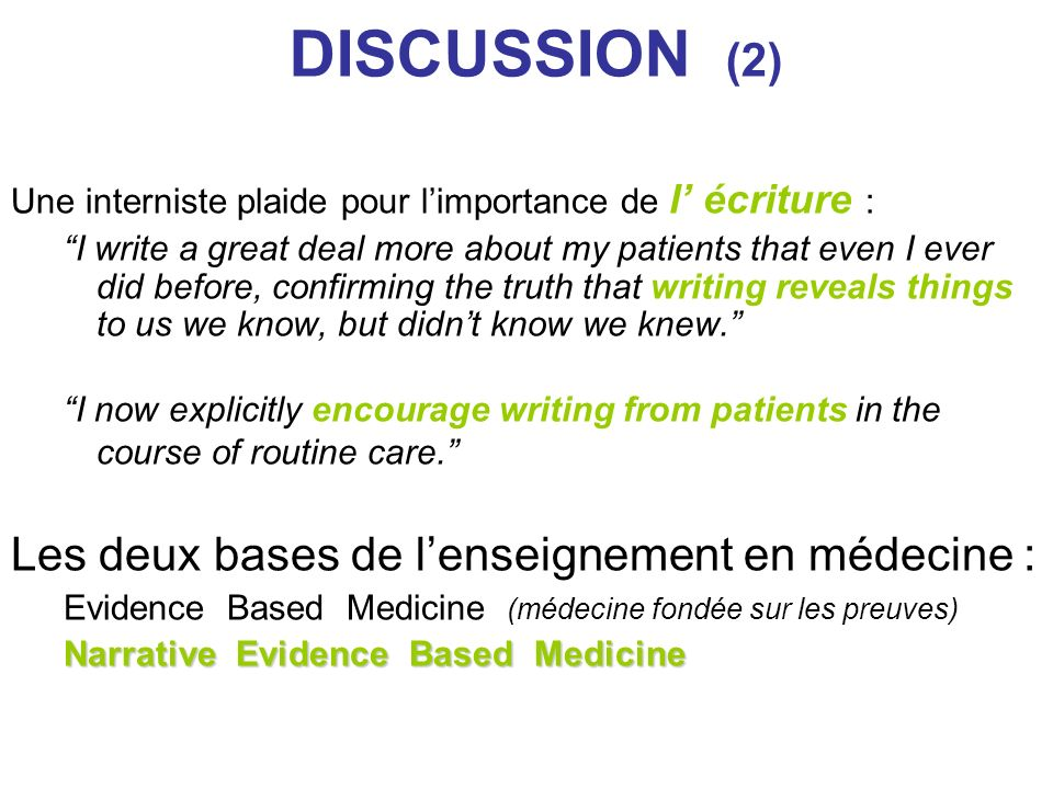 DISCUSSION (2) Une interniste plaide pour limportance de l écriture : I write a great deal more about my patients that even I ever did before, confirm