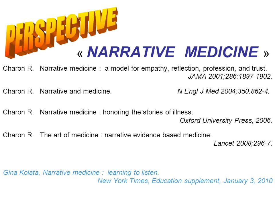 « NARRATIVE MEDICINE » Charon R. Narrative medicine : a model for empathy, reflection, profession, and trust. JAMA 2001;286:1897-1902. Charon R. Narra