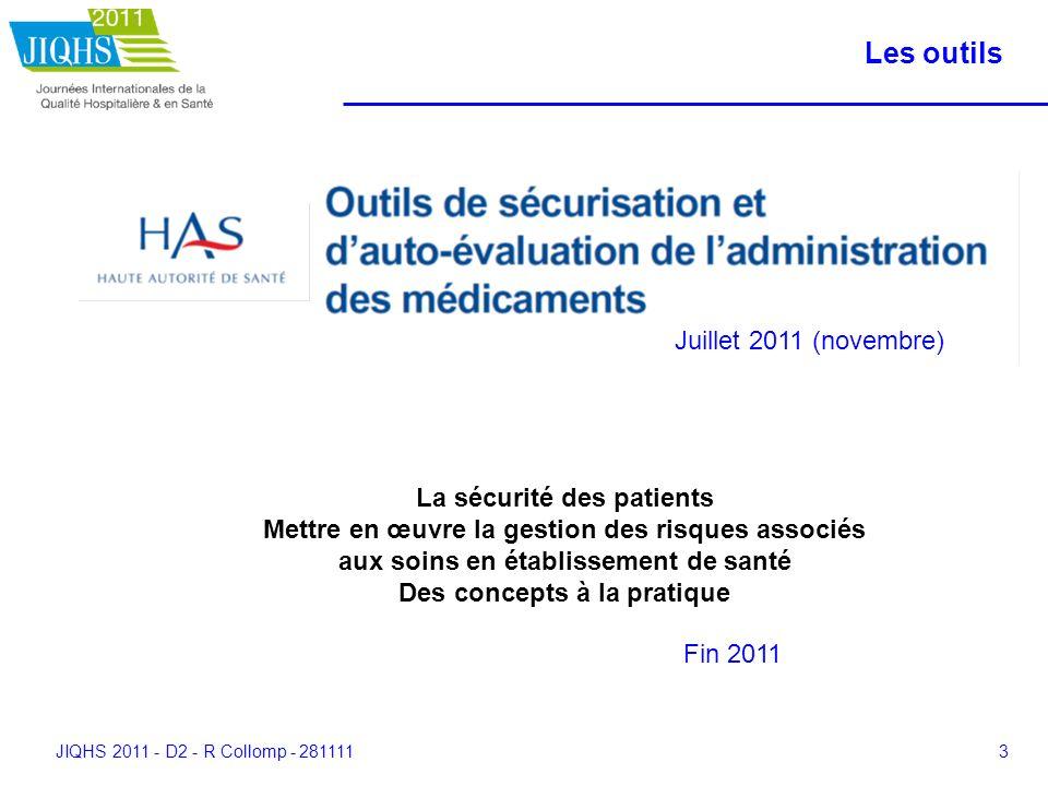JIQHS 2011 - D2 - R Collomp - 2811113 Les outils La sécurité des patients Mettre en œuvre la gestion des risques associés aux soins en établissement d