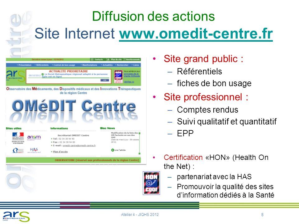 8 Diffusion des actions Site Internet www.omedit-centre.frwww.omedit-centre.fr Site grand public : –Référentiels –fiches de bon usage Site professionn