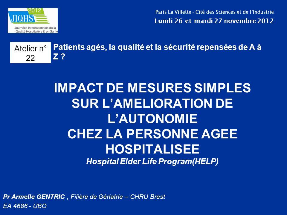 IMPACT DE MESURES SIMPLES SUR LAMELIORATION DE LAUTONOMIE CHEZ LA PERSONNE AGEE HOSPITALISEE Hospital Elder Life Program(HELP) Pr Armelle GENTRIC, Fil