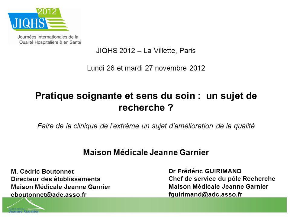 JIQHS 2012 – La Villette, Paris Lundi 26 et mardi 27 novembre 2012 Pratique soignante et sens du soin : un sujet de recherche .