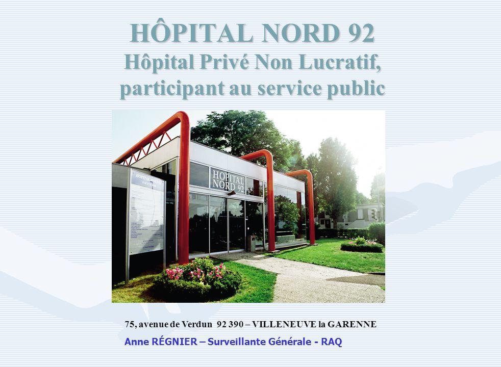 HÔPITAL NORD 92 Hôpital Privé Non Lucratif, participant au service public 75, avenue de Verdun 92 390 – VILLENEUVE la GARENNE Anne RÉGNIER – Surveilla