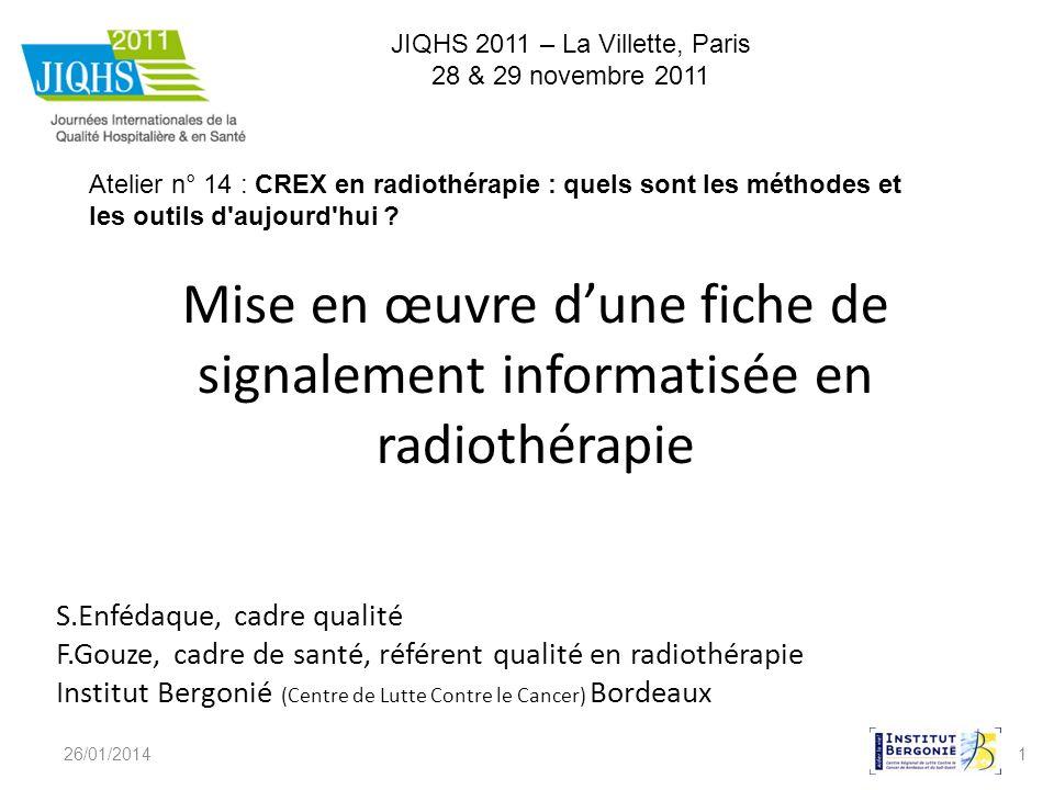 1 Mise en œuvre dune fiche de signalement informatisée en radiothérapie S.Enfédaque, cadre qualité F.Gouze, cadre de santé, référent qualité en radiot