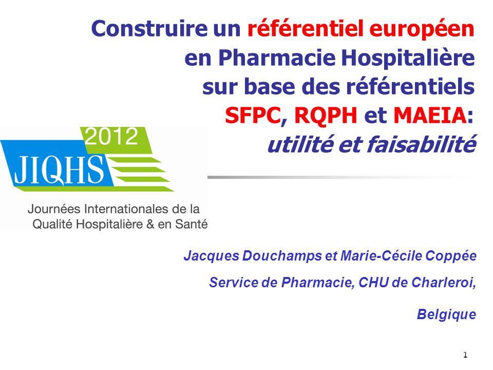 1 Construire un référentiel européen en Pharmacie Hospitalière sur base des référentiels SFPC, RQPH et MAEIA: utilité et faisabilité Jacques Douchamps