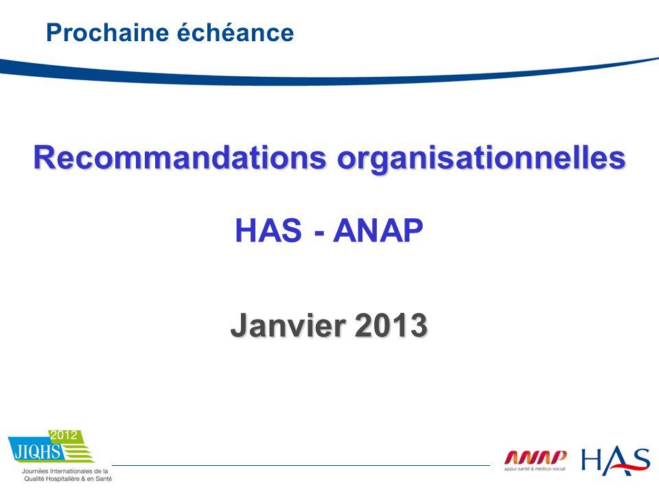 Prochaine échéance Recommandations organisationnelles HAS - ANAP Janvier 2013