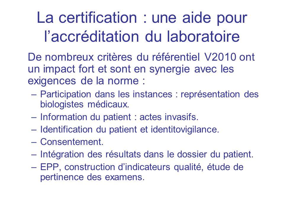 La certification : une aide pour laccréditation du laboratoire De nombreux critères du référentiel V2010 ont un impact fort et sont en synergie avec l