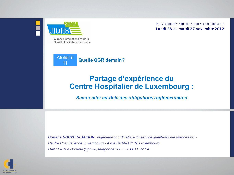 Partage dexpérience du Centre Hospitalier de Luxembourg : Savoir aller au-delà des obligations réglementaires Doriane HOUVER-LACHOR, ingénieur-coordin