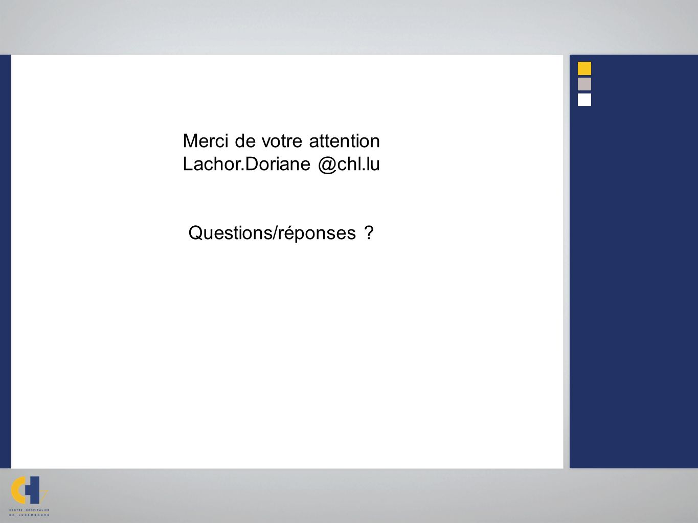 Merci de votre attention Lachor.Doriane @chl.lu Questions/réponses ?