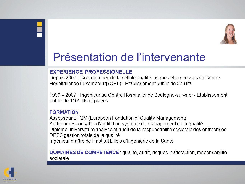 Présentation de lintervenante EXPERIENCE PROFESSIONELLE Depuis 2007 : Coordinatrice de la cellule qualité, risques et processus du Centre Hospitalier