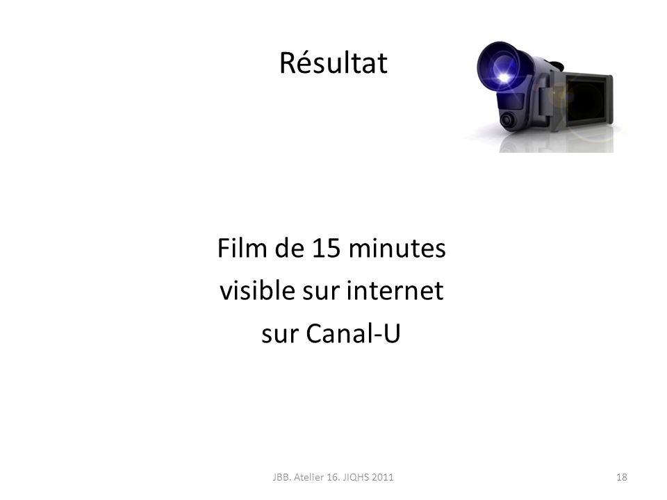 Résultat Film de 15 minutes visible sur internet sur Canal-U 18JBB. Atelier 16. JIQHS 2011