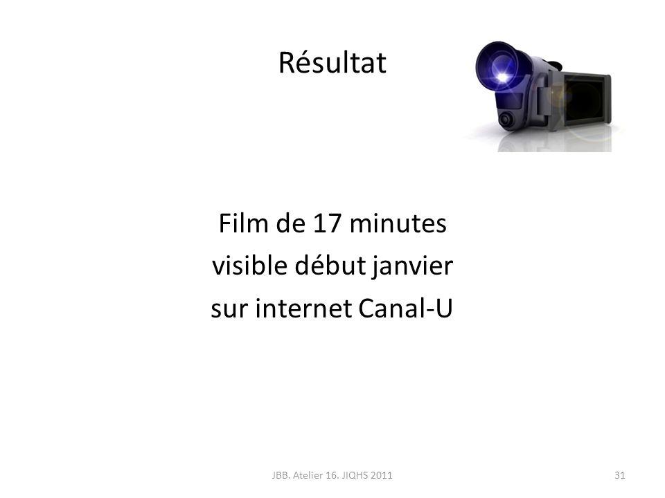 Résultat Film de 17 minutes visible début janvier sur internet Canal-U 31JBB. Atelier 16. JIQHS 2011