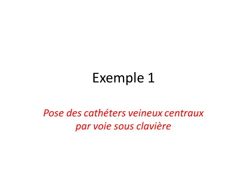 Exemple 1 Pose des cathéters veineux centraux par voie sous clavière