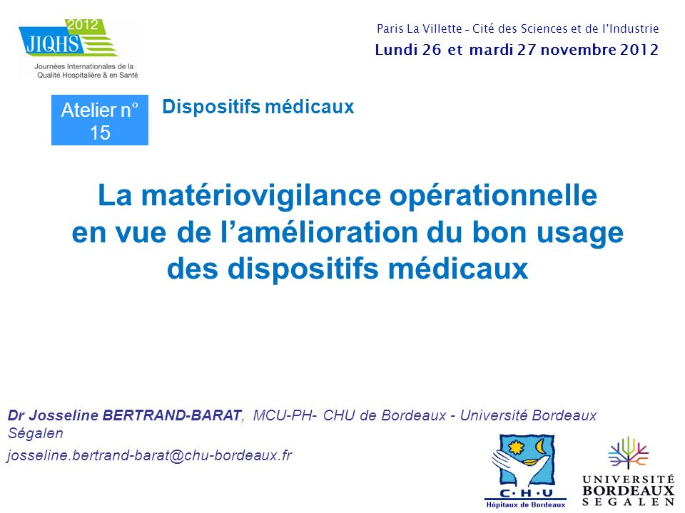 La matériovigilance opérationnelle en vue de lamélioration du bon usage des dispositifs médicaux Dr Josseline BERTRAND-BARAT, MCU-PH- CHU de Bordeaux