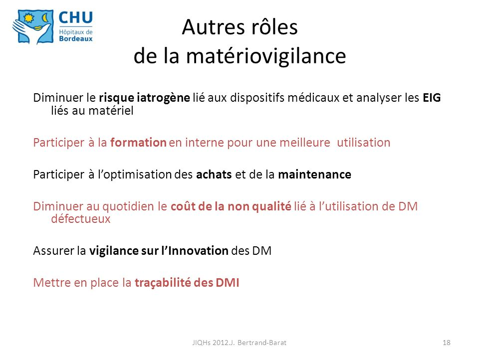 18 Autres rôles de la matériovigilance Diminuer le risque iatrogène lié aux dispositifs médicaux et analyser les EIG liés au matériel Participer à la