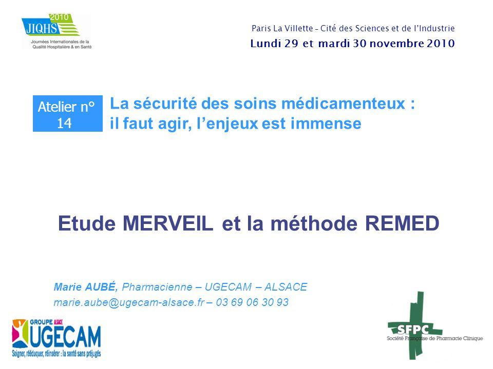 Etude MERVEIL et la méthode REMED Marie AUBÉ, Pharmacienne – UGECAM – ALSACE marie.aube@ugecam-alsace.fr – 03 69 06 30 93 Atelier n° 14 La sécurité de