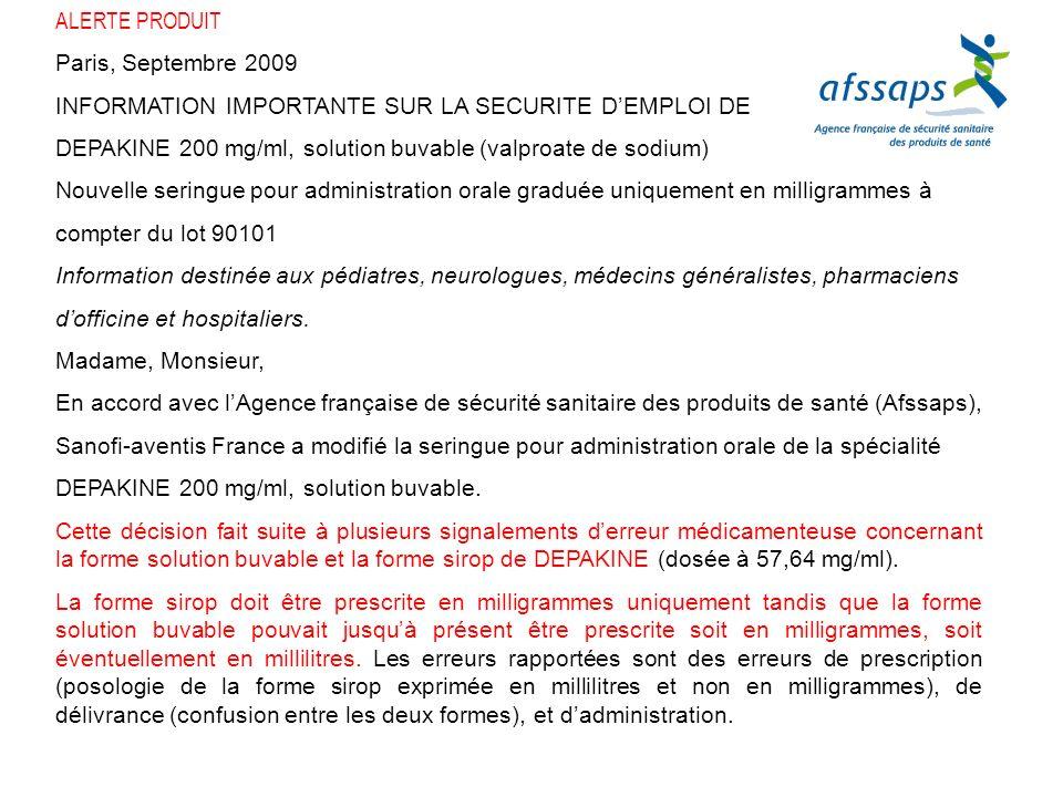 ALERTE PRODUIT Paris, Septembre 2009 INFORMATION IMPORTANTE SUR LA SECURITE DEMPLOI DE DEPAKINE 200 mg/ml, solution buvable (valproate de sodium) Nouv