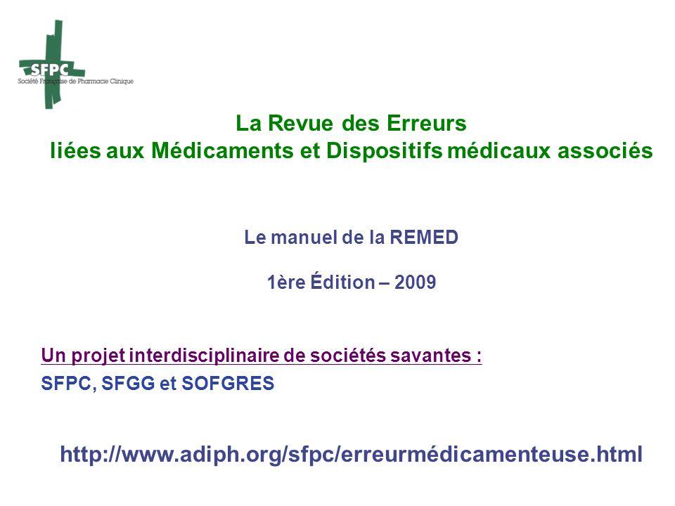 La Revue des Erreurs liées aux Médicaments et Dispositifs médicaux associés Le manuel de la REMED 1ère Édition – 2009 Un projet interdisciplinaire de