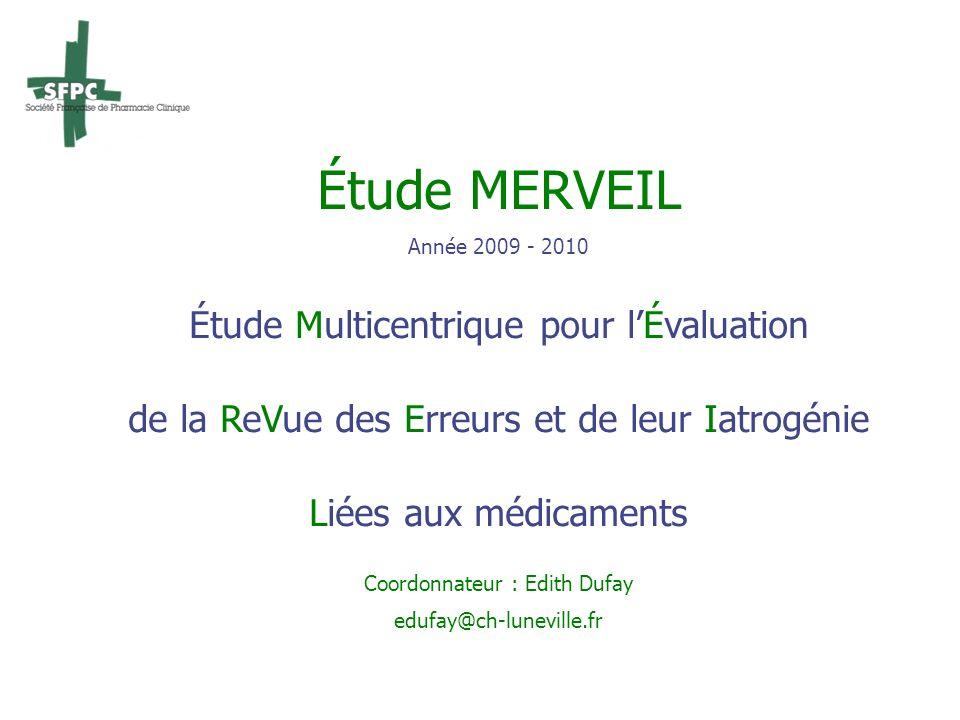 Étude MERVEIL Année 2009 - 2010 Étude Multicentrique pour lÉvaluation de la ReVue des Erreurs et de leur Iatrogénie Liées aux médicaments Coordonnateu