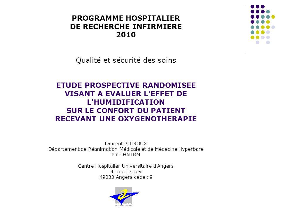 PROGRAMME HOSPITALIER DE RECHERCHE INFIRMIERE 2010 Qualité et sécurité des soins ETUDE PROSPECTIVE RANDOMISEE VISANT A EVALUER L'EFFET DE L'HUMIDIFICA