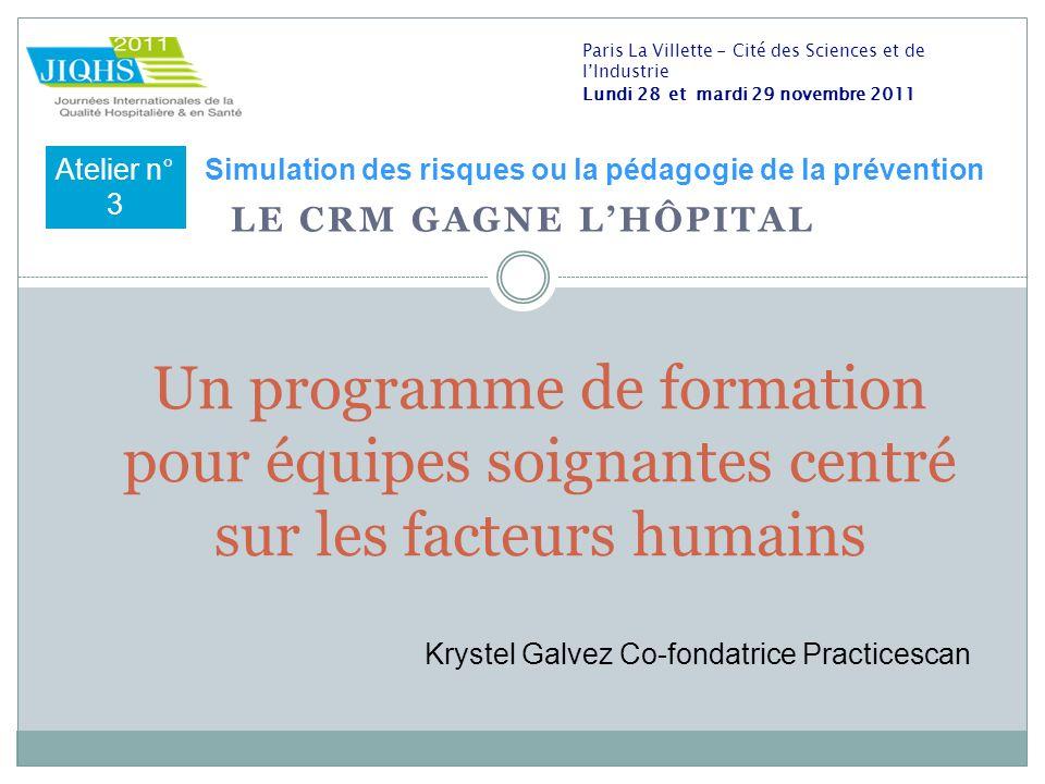 LE CRM GAGNE LHÔPITAL Un programme de formation pour équipes soignantes centré sur les facteurs humains Paris La Villette - Cité des Sciences et de lI